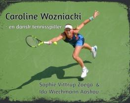 Caroline Wozniacki - en dansk tennisspiller