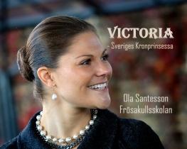 Victoria - Sveriges Kronprinsessa